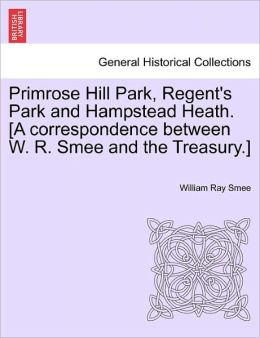 Primrose Hill Park, Regent's Park And Hampstead Heath. [A Correspondence Between W. R. Smee And The Treasury.]