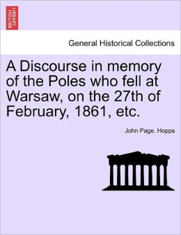 A Discourse In Memory Of The Poles Who Fell At Warsaw, On The 27th Of February, 1861, Etc.