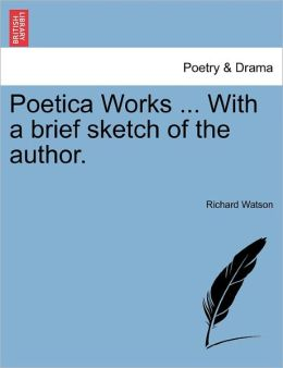 Poetica Works ... With A Brief Sketch Of The Author.