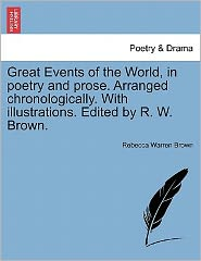 Great Events Of The World, In Poetry And Prose. Arranged Chronologically. With Illustrations. Edited By R. W. Brown.