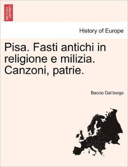 Pisa. Fasti Antichi In Religione E Milizia. Canzoni, Patrie.