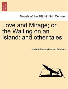 Love And Mirage; Or, The Waiting On An Island