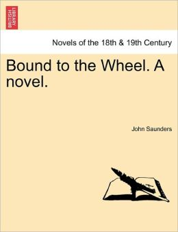 Bound To The Wheel. A Novel.