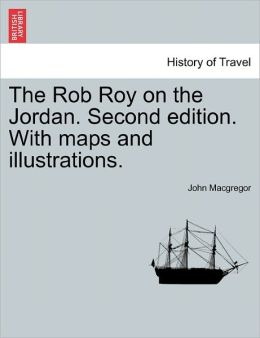 The Rob Roy On The Jordan. Second Edition. With Maps And Illustrations.