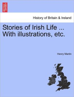 Stories Of Irish Life ... With Illustrations, Etc.