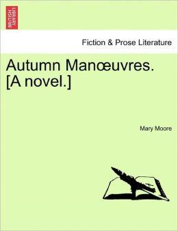 Autumn Man Uvres. [A Novel.]