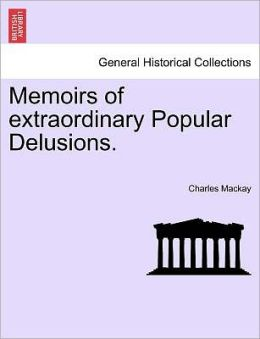 Memoirs Of Extraordinary Popular Delusions.