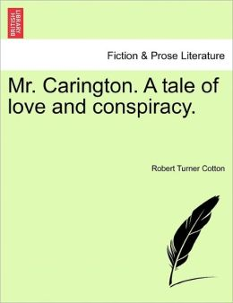 Mr. Carington. A Tale Of Love And Conspiracy.
