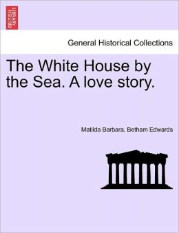 The White House By The Sea. A Love Story.