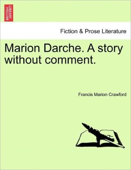 Marion Darche. A Story Without Comment.