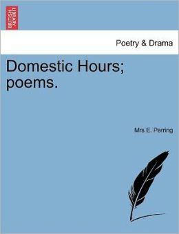 Domestic Hours; Poems.