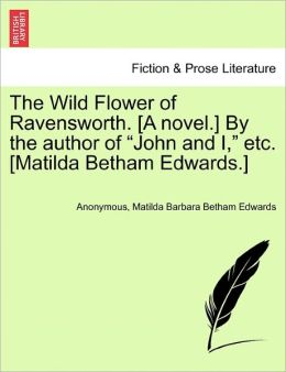 The Wild Flower of Ravensworth. [A novel.] By the author of