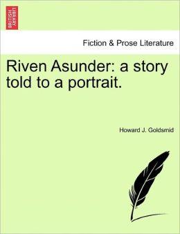 Riven Asunder