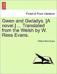 Gwen And Gwladys. [A Novel.] ... Translated From The Welsh By W. Rees Evans.