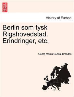 Berlin Som Tysk Rigshovedstad. Erindringer, Etc.