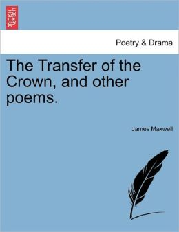 The Transfer Of The Crown, And Other Poems.