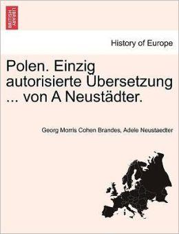 Polen. Einzig Autorisierte Bersetzung ... Von A Neust Dter.