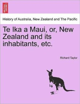 Te Ika A Maui, Or, New Zealand And Its Inhabitants, Etc.