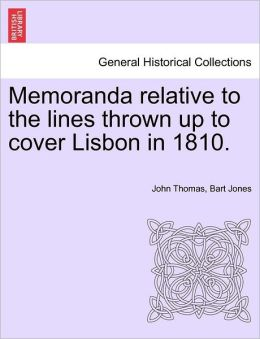 Memoranda relative to the lines thrown up to cover Lisbon in 1810.