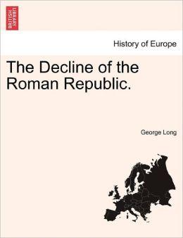 The Decline Of The Roman Republic.