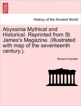 Abyssinia Mythical and Historical. Reprinted from St. James's Magazine. (Illustrated with map of the seventeenth century.).