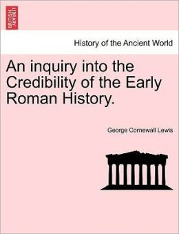 An Inquiry Into The Credibility Of The Early Roman History.