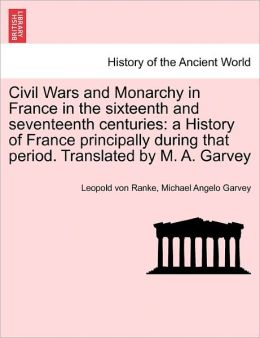 Civil Wars And Monarchy In France In The Sixteenth And Seventeenth Centuries