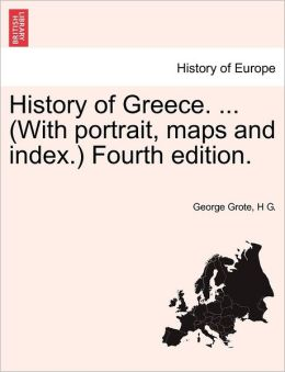 History of Greece. ... (With portrait, maps and index.)Vol. V. Fourth edition.