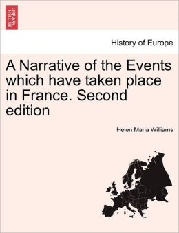 A Narrative Of The Events Which Have Taken Place In France. Second Edition