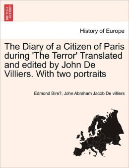 The Diary Of A Citizen Of Paris During 'The Terror' Translated And Edited By John De Villiers. With Two Portraits