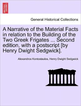 A Narrative Of The Material Facts In Relation To The Building Of The Two Greek Frigates ... Second Edition, With A Postscript [By Henry Dwight Sedgwick].