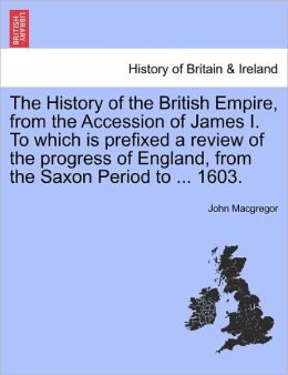 The History Of The British Empire, From The Accession Of James I. To Which Is Prefixed A Review Of The Progress Of England, From The Saxon Period To ... 1603.