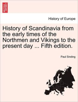 History Of Scandinavia From The Early Times Of The Northmen And Vikings To The Present Day ... Fifth Edition.