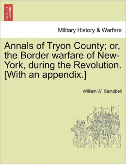 Annals Of Tryon County; Or, The Border Warfare Of New-York, During The Revolution. [With An Appendix.]