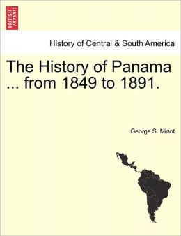 The History Of Panama ... From 1849 To 1891.