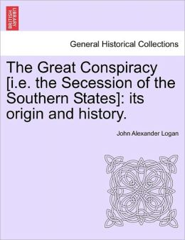The Great Conspiracy [I.E. The Secession Of The Southern States]