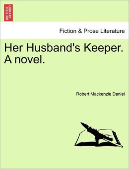 Her Husband's Keeper. A novel.