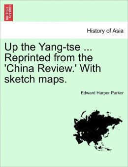 Up The Yang-Tse ... Reprinted From The 'China Review.' With Sketch Maps.
