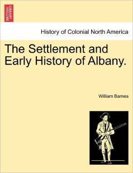 The Settlement And Early History Of Albany.