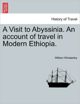 A Visit To Abyssinia. An Account Of Travel In Modern Ethiopia.