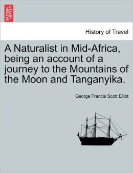 A Naturalist In Mid-Africa, Being An Account Of A Journey To The Mountains Of The Moon And Tanganyika.
