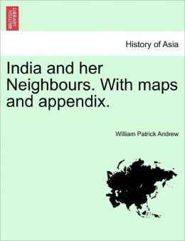 India And Her Neighbours. With Maps And Appendix.