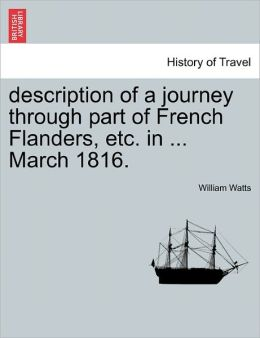 Description Of A Journey Through Part Of French Flanders, Etc. In ... March 1816.