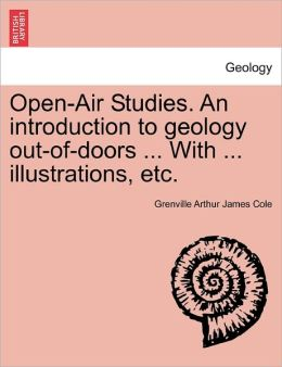 Open-Air Studies. An Introduction To Geology Out-Of-Doors ... With ... Illustrations, Etc.