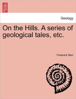 On The Hills. A Series Of Geological Tales, Etc.