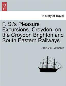 F. S.'s Pleasure Excursions. Croydon, On The Croydon Brighton And South Eastern Railways.