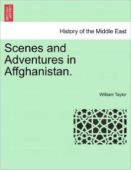 Scenes And Adventures In Affghanistan.