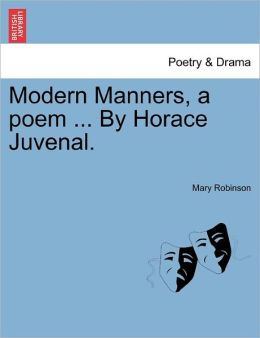 Modern Manners, A Poem ... By Horace Juvenal.