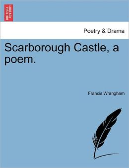 Scarborough Castle, A Poem.