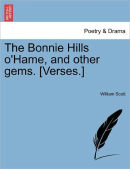 The Bonnie Hills O'Hame, And Other Gems. [Verses.]